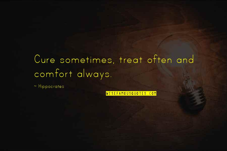 The Word Virus Quotes By Hippocrates: Cure sometimes, treat often and comfort always.