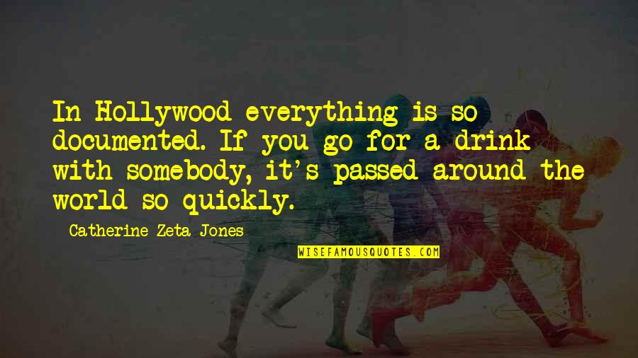 The World Around You Quotes By Catherine Zeta-Jones: In Hollywood everything is so documented. If you