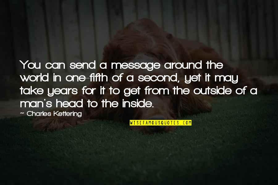 The World Around You Quotes By Charles Kettering: You can send a message around the world