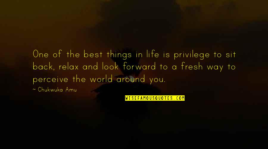The World Around You Quotes By Chukwuka Amu: One of the best things in life is