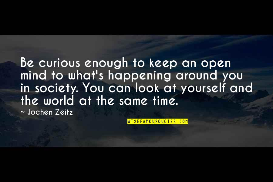 The World Around You Quotes By Jochen Zeitz: Be curious enough to keep an open mind