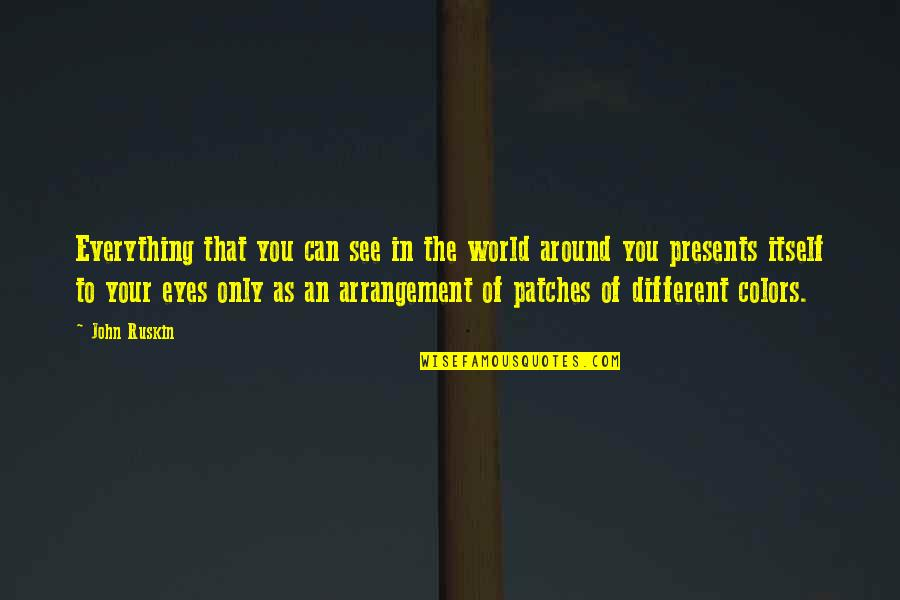 The World Around You Quotes By John Ruskin: Everything that you can see in the world