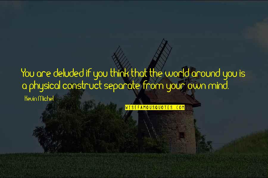 The World Around You Quotes By Kevin Michel: You are deluded if you think that the