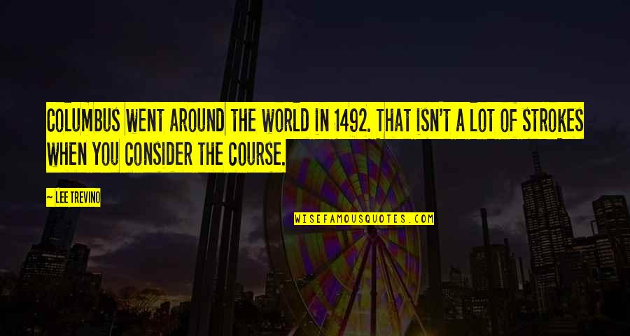 The World Around You Quotes By Lee Trevino: Columbus went around the world in 1492. That