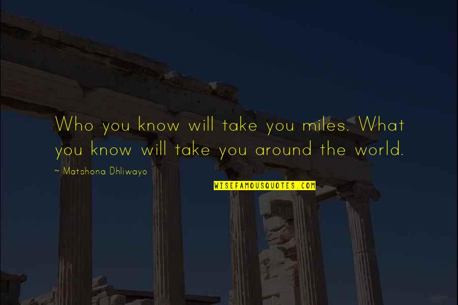 The World Around You Quotes By Matshona Dhliwayo: Who you know will take you miles. What