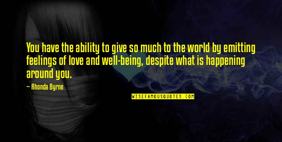 The World Around You Quotes By Rhonda Byrne: You have the ability to give so much