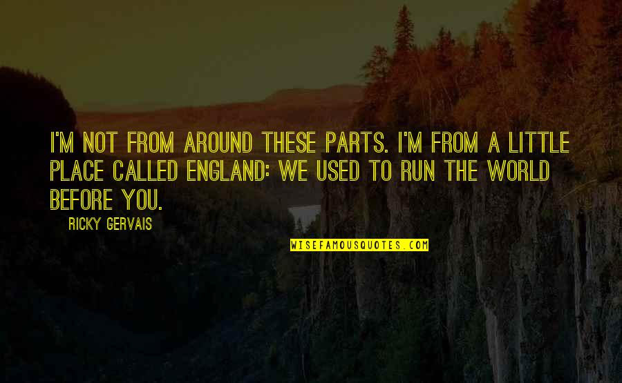 The World Around You Quotes By Ricky Gervais: I'm not from around these parts. I'm from