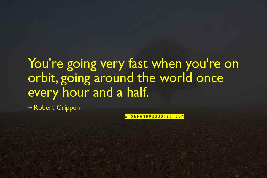 The World Around You Quotes By Robert Crippen: You're going very fast when you're on orbit,