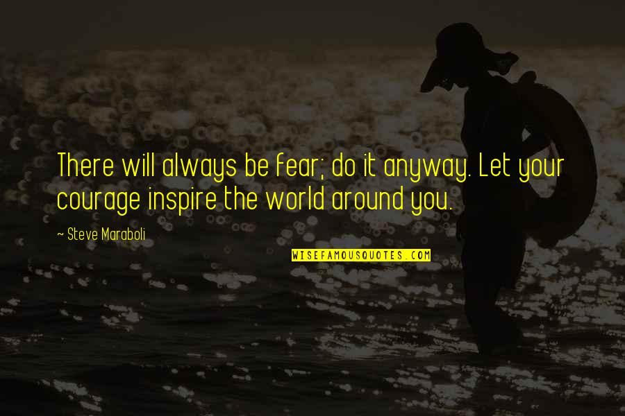 The World Around You Quotes By Steve Maraboli: There will always be fear; do it anyway.