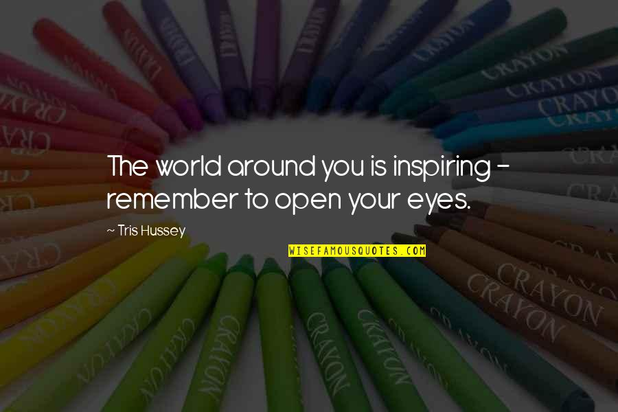 The World Around You Quotes By Tris Hussey: The world around you is inspiring - remember