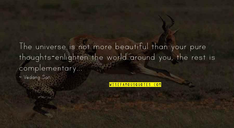 The World Around You Quotes By Vedang Sati: The universe is not more beautiful than your