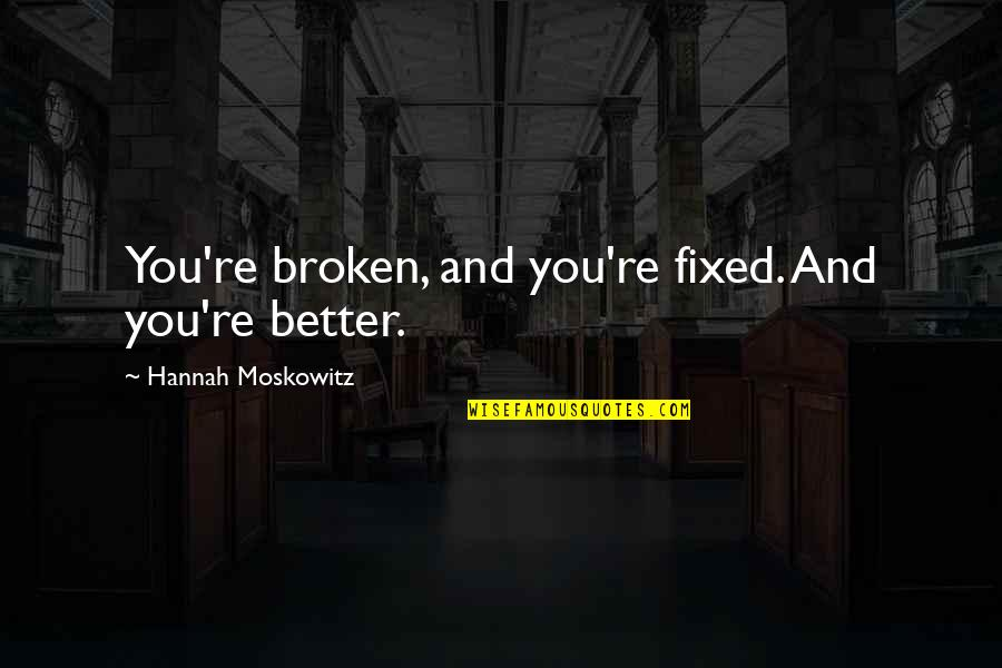 The World Awaits Quotes By Hannah Moskowitz: You're broken, and you're fixed. And you're better.