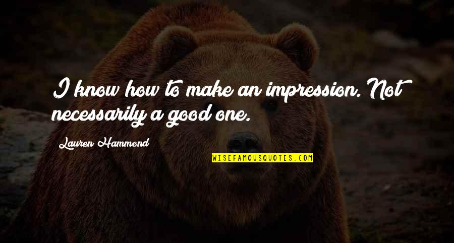 The World Awaits Quotes By Lauren Hammond: I know how to make an impression. Not