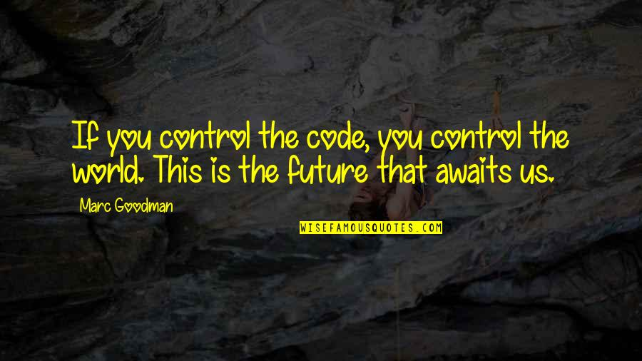The World Awaits Quotes By Marc Goodman: If you control the code, you control the