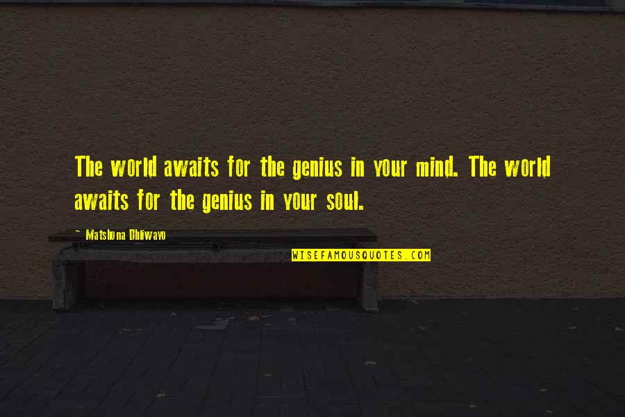 The World Awaits Quotes By Matshona Dhliwayo: The world awaits for the genius in your