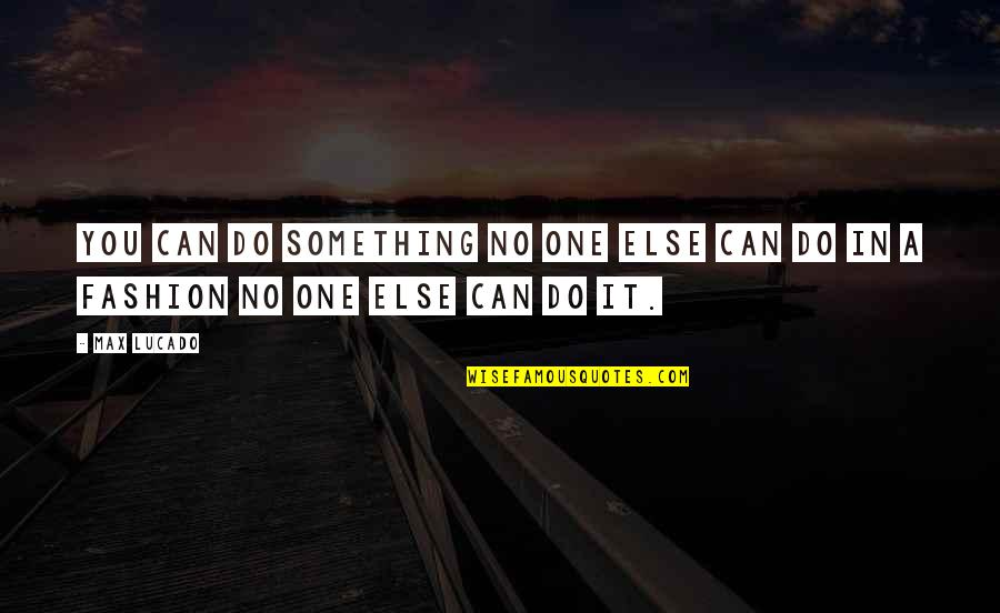 The World Awaits Quotes By Max Lucado: You can do something no one else can