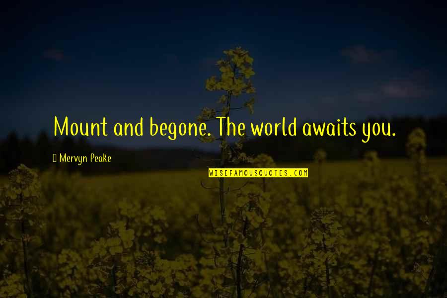 The World Awaits Quotes By Mervyn Peake: Mount and begone. The world awaits you.