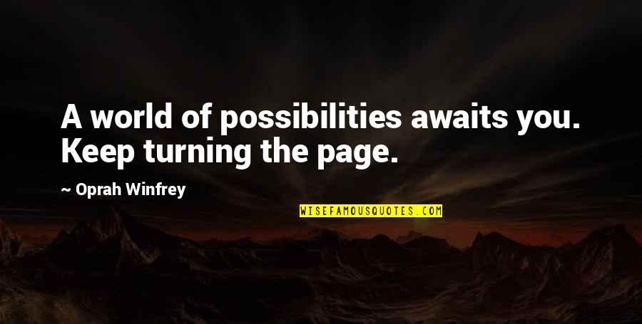 The World Awaits Quotes By Oprah Winfrey: A world of possibilities awaits you. Keep turning