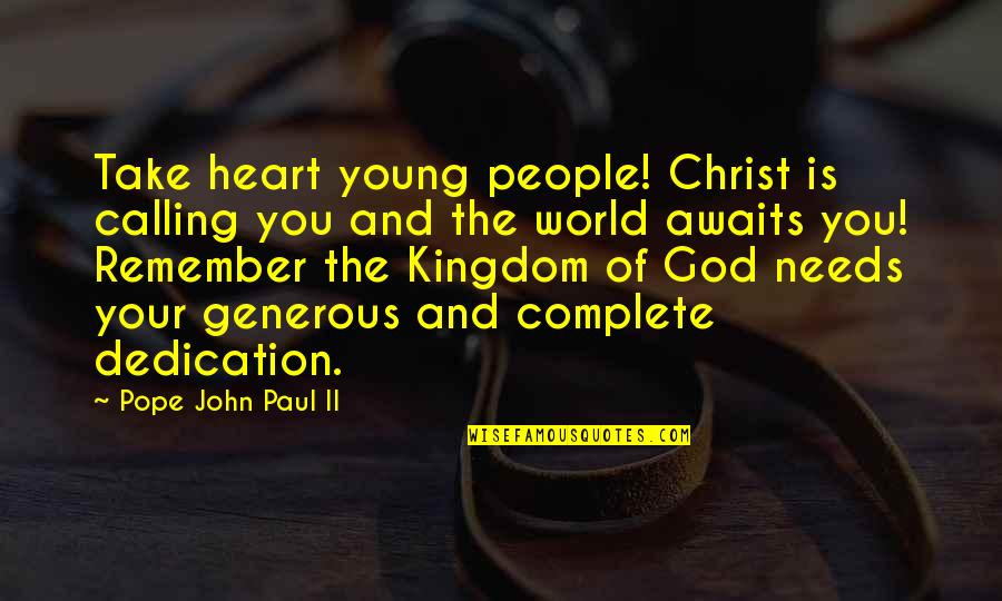 The World Awaits Quotes By Pope John Paul II: Take heart young people! Christ is calling you