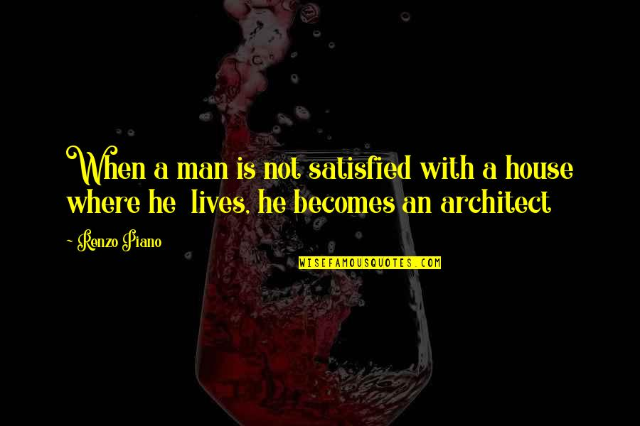 The World Awaits Quotes By Renzo Piano: When a man is not satisfied with a