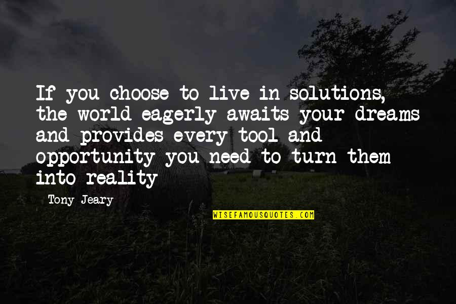 The World Awaits Quotes By Tony Jeary: If you choose to live in solutions, the