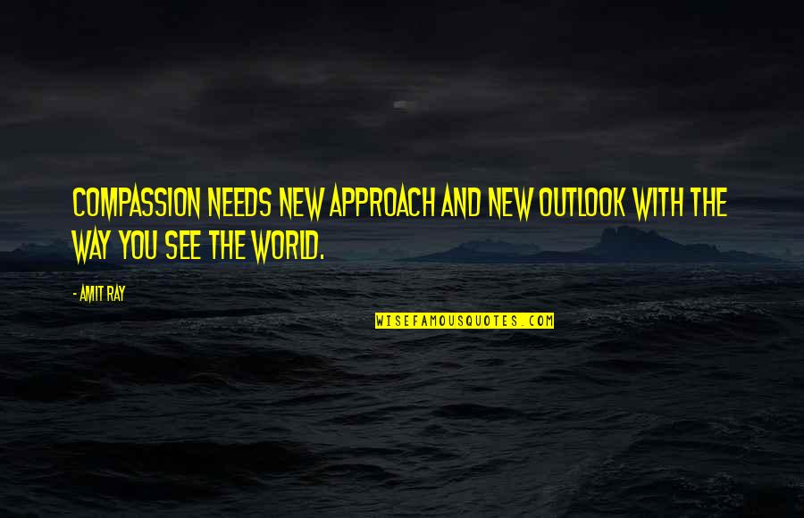 The World Needs You Quotes By Amit Ray: Compassion needs new approach and new outlook with