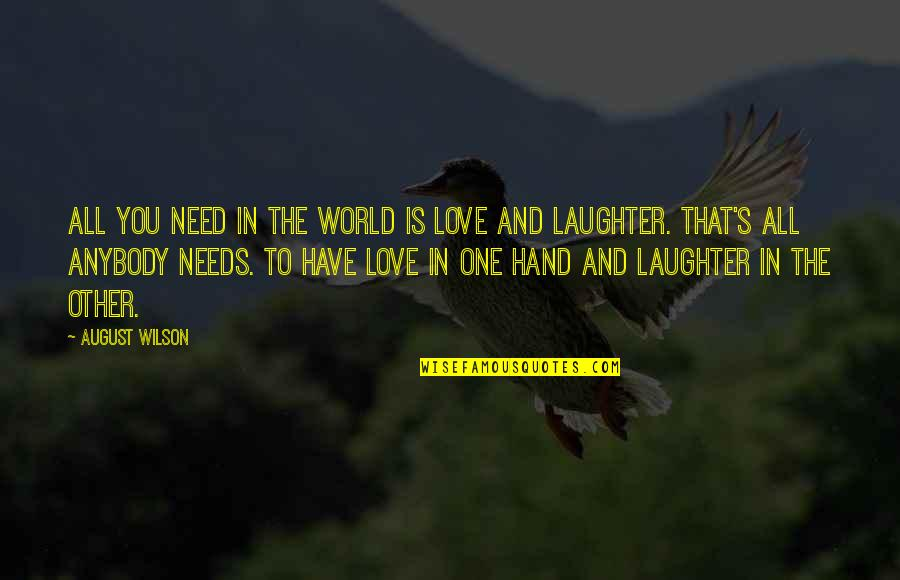The World Needs You Quotes By August Wilson: All you need in the world is love