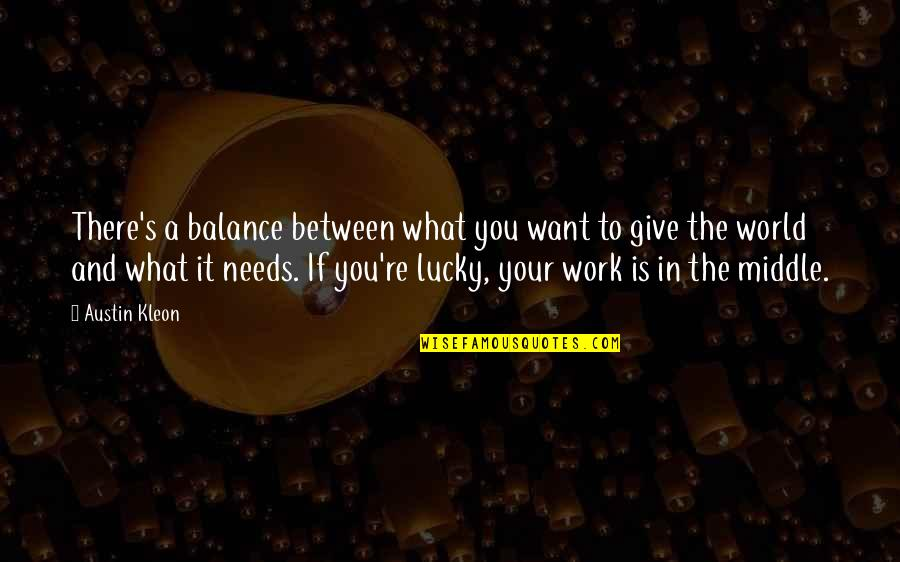 The World Needs You Quotes By Austin Kleon: There's a balance between what you want to