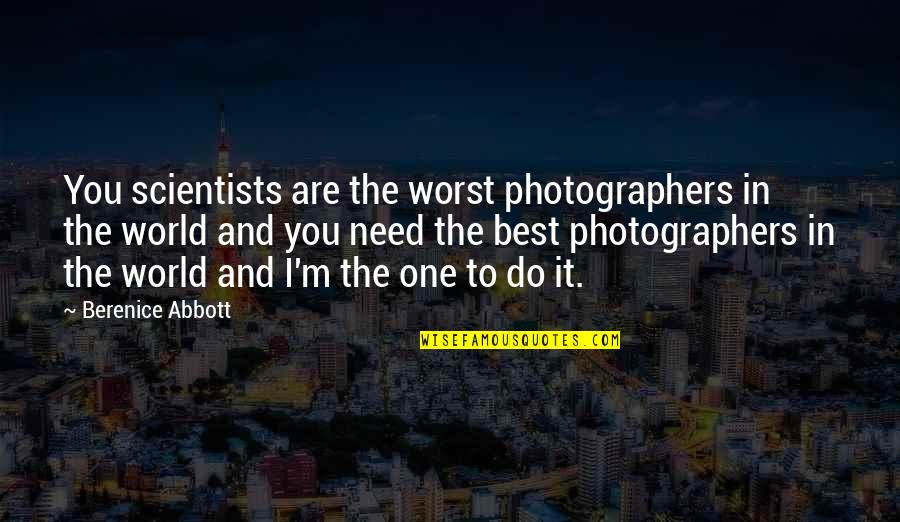The World Needs You Quotes By Berenice Abbott: You scientists are the worst photographers in the