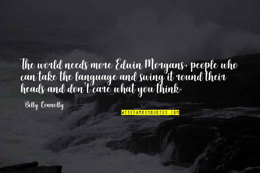 The World Needs You Quotes By Billy Connolly: The world needs more Edwin Morgans, people who