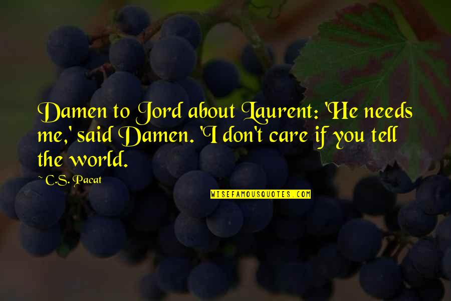 The World Needs You Quotes By C.S. Pacat: Damen to Jord about Laurent: 'He needs me,'
