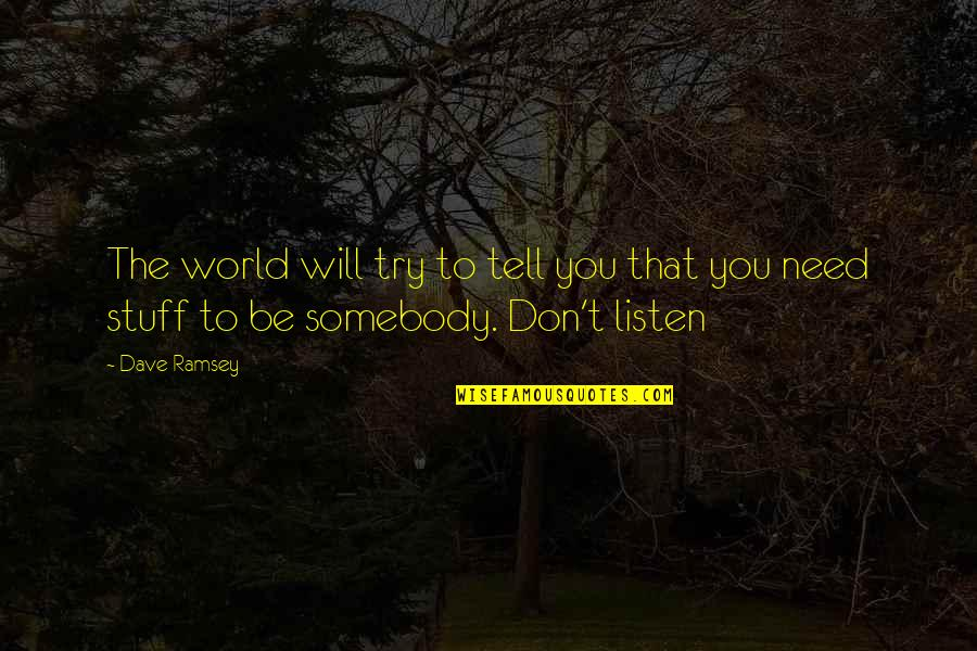 The World Needs You Quotes By Dave Ramsey: The world will try to tell you that