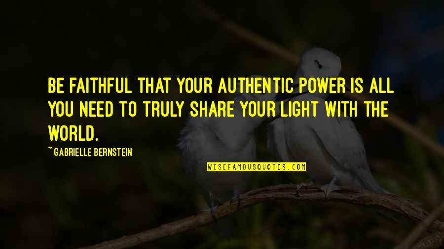 The World Needs You Quotes By Gabrielle Bernstein: Be faithful that your authentic power is all