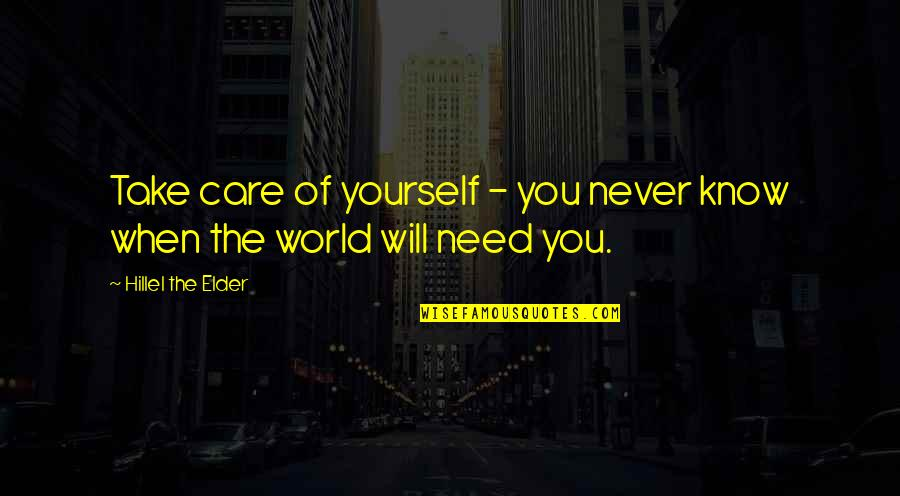 The World Needs You Quotes By Hillel The Elder: Take care of yourself - you never know