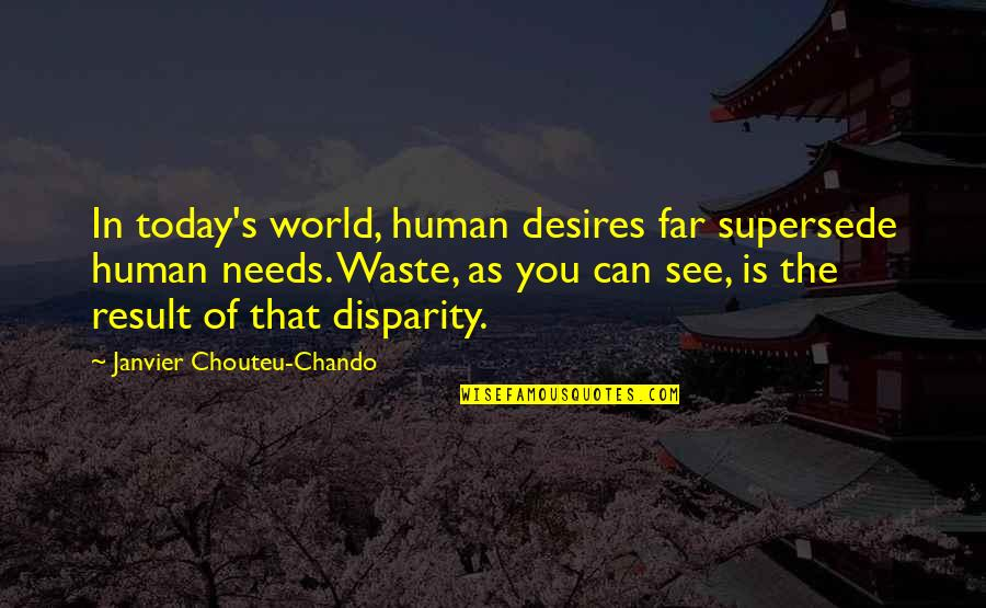 The World Needs You Quotes By Janvier Chouteu-Chando: In today's world, human desires far supersede human