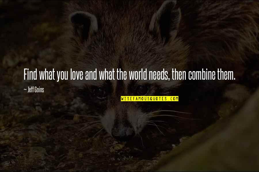 The World Needs You Quotes By Jeff Goins: Find what you love and what the world