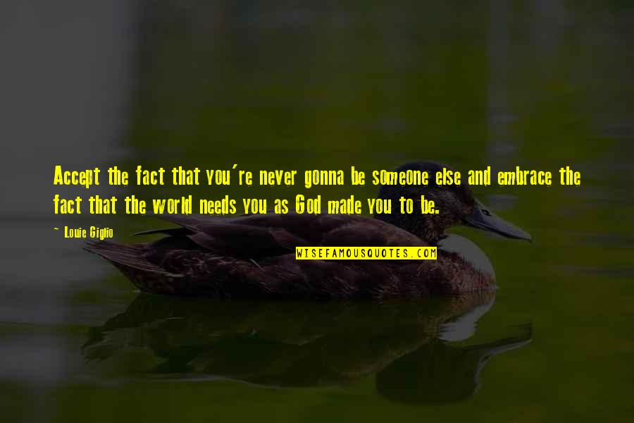 The World Needs You Quotes By Louie Giglio: Accept the fact that you're never gonna be