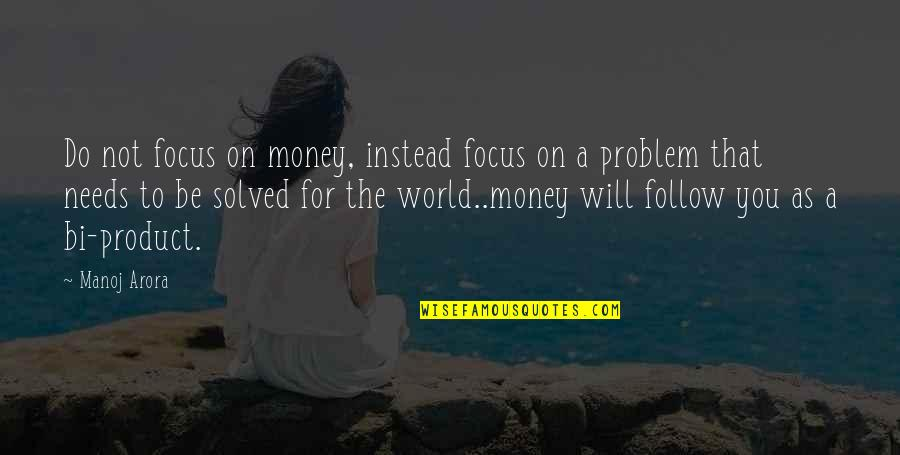 The World Needs You Quotes By Manoj Arora: Do not focus on money, instead focus on