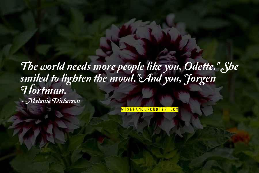 The World Needs You Quotes By Melanie Dickerson: The world needs more people like you, Odette.""