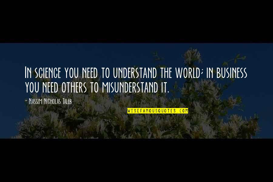 The World Needs You Quotes By Nassim Nicholas Taleb: In science you need to understand the world;