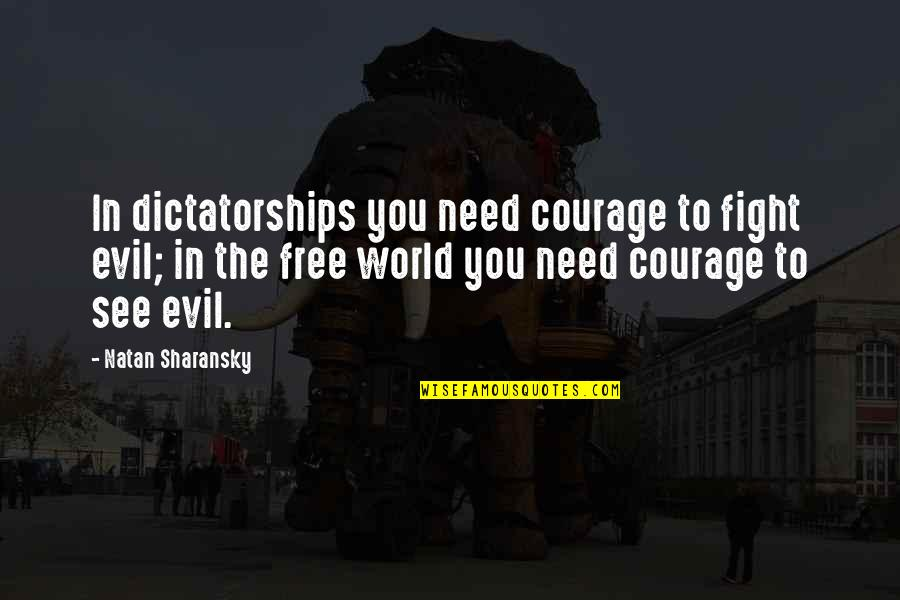 The World Needs You Quotes By Natan Sharansky: In dictatorships you need courage to fight evil;
