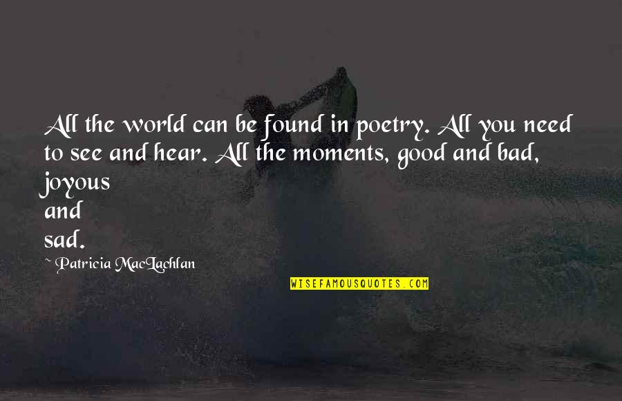 The World Needs You Quotes By Patricia MacLachlan: All the world can be found in poetry.