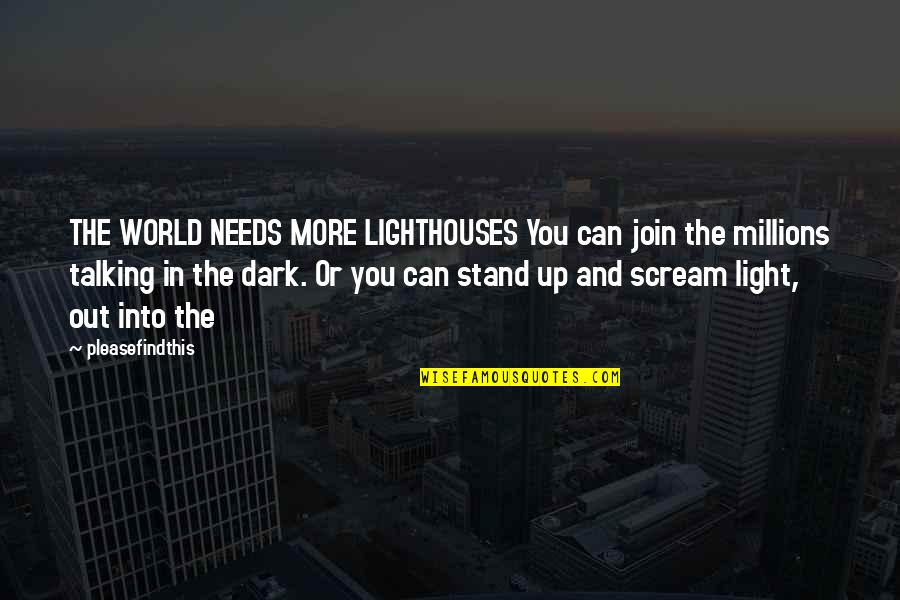 The World Needs You Quotes By Pleasefindthis: THE WORLD NEEDS MORE LIGHTHOUSES You can join