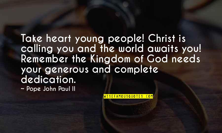 The World Needs You Quotes By Pope John Paul II: Take heart young people! Christ is calling you