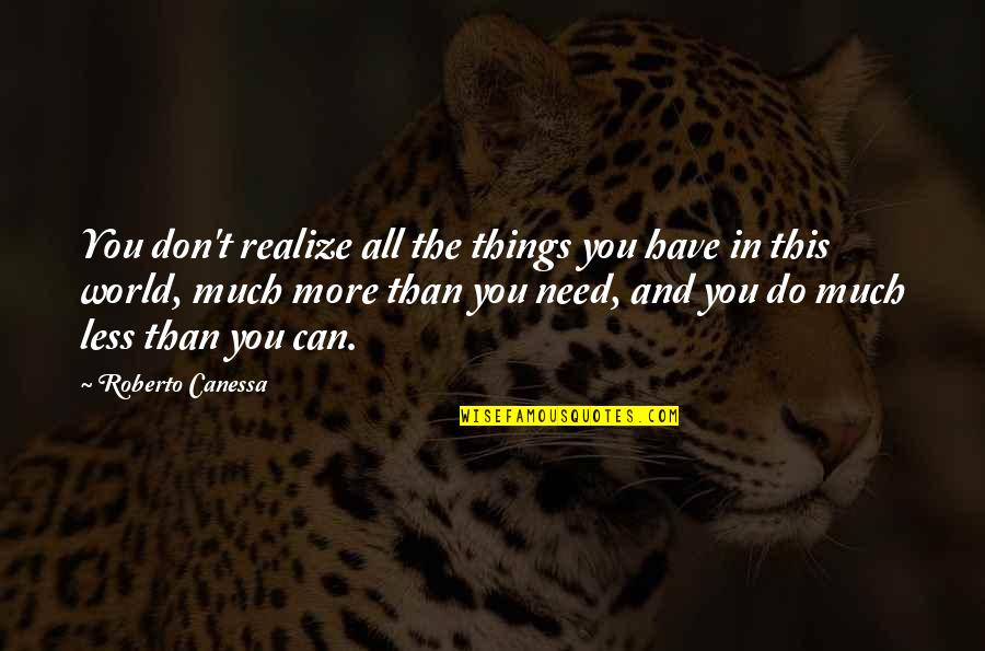 The World Needs You Quotes By Roberto Canessa: You don't realize all the things you have