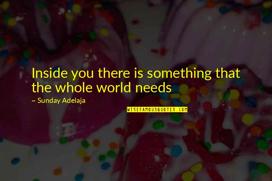 The World Needs You Quotes By Sunday Adelaja: Inside you there is something that the whole