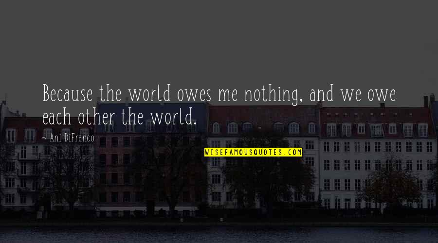 The World Owes You Nothing Quotes Top 7 Famous Quotes About The
