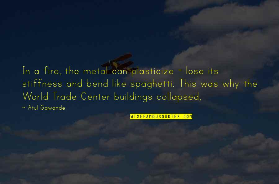 The World Trade Center Quotes By Atul Gawande: In a fire, the metal can plasticize -