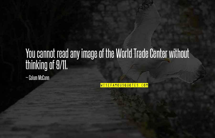 The World Trade Center Quotes By Colum McCann: You cannot read any image of the World
