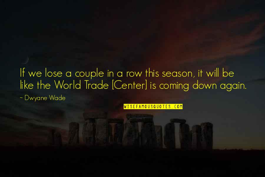 The World Trade Center Quotes By Dwyane Wade: If we lose a couple in a row